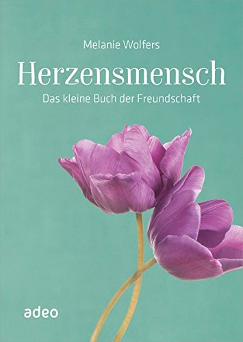 Herzensmensch: Das kleine Buch der Freundschaft.