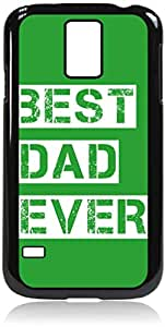 Best Dad Ever- Case for the Galaxy S5 i9600-Hard Black Plastic