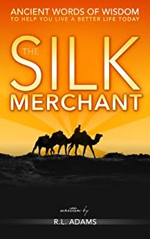 The Silk Merchant - Ancient Words of Wisdom to Help you Live a Better Life Today (Inspirational Books Series Book 2) by [Adams, R.L.]