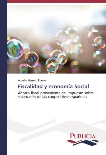 Descargar Libro Fiscalidad Y Economía Social: Ahorro Fiscal Proveniente Del Impuesto Sobre Sociedades De Las Cooperativas Españolas Aurelio Herrero Blasco