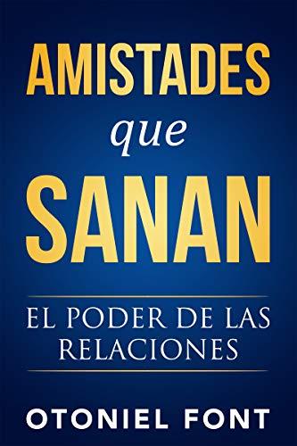 Amistades que sanan: El poder de las relaciones (Spanish Edition)
