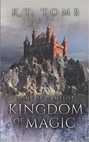 Kingdom Of Magic Sons Of Camelot Kt Tomb 9781718098640 Amazon