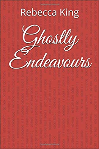 Amazon com: Ghostly Endeavours (9781790481972): Rebecca King