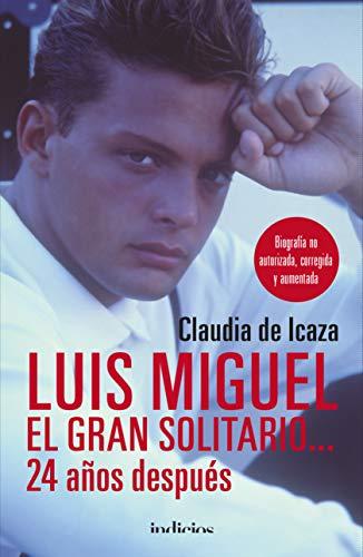 Luis Miguel, el gran solitario... 24 anos despues  [Claudia de Icaza] (Tapa Blanda)