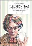 Illusionismi. Settemila anni di teatro, scienza e religione