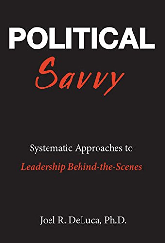 Political Savvy: Systematic Approaches to Leadership Behind the Scenes [Ph.D. Joel R. DeLuca] (Tapa Blanda)