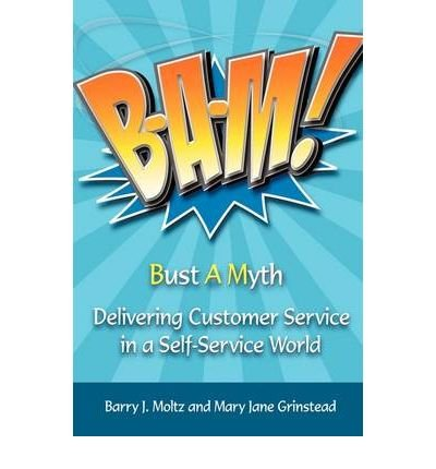 [(Bam!: Delivering Customer Service in a Self-Service World )] [Author: Barry J Moltz] [Sep-2009]