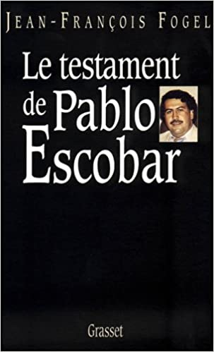 Le testament de Pablo Escobar - Jean-Francois Fogel