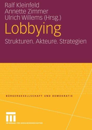 Download Lobbying: Strukturen. Akteure. Strategien (Bürgergesellschaft und Demokratie) (German Edition) PDF