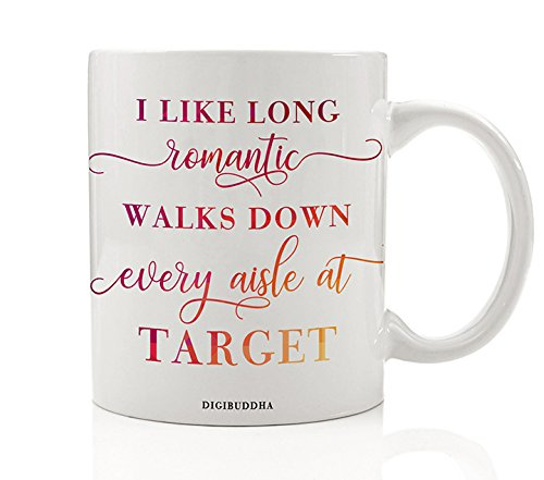 Funny Target Fan Coffee Mug Gift, I Like Long Romantic Walks Down Every Aisle At Target, Christmas Present Idea Birthday for Women Mom Sister Friend Girlfriend Wife 11oz Ceramic Cup Digibuddha DM0338