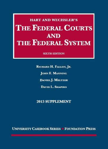 The Federal Courts and the Federal System 6th, 2013 Supplement (University Casebook Series)