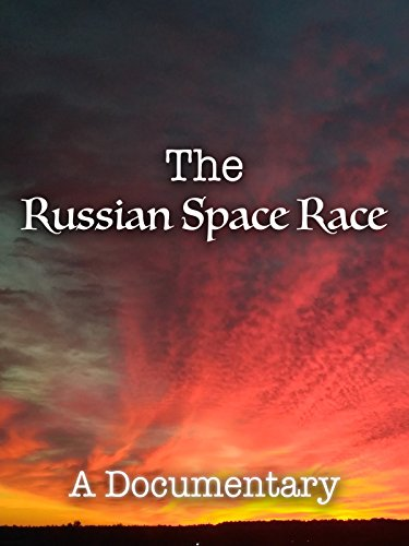 The Russian Space Race A Documentary