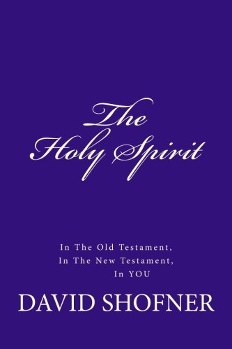 The Holy Spirit, In the Old Testament, in the New Testament, In You