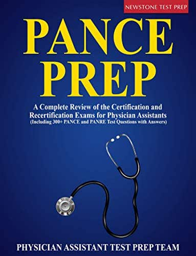 PANCE Prep 2020: A Complete Review of the Certification and Recertification Exams for Physician Assistants (Including 300+ PANCE and PANRE Test Questions with Answers)