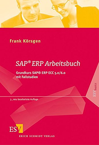 SAP ERP Arbeitsbuch: Grundkurs SAP ERP ECC 5.0/6.0 mit Fallstudien (ESVbasics)