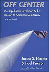 Amazon off center the republican revolution and the erosion of amazon off center the republican revolution and the erosion of american democracy with a new afterword 9780300119756 jacob s hacker fandeluxe Gallery