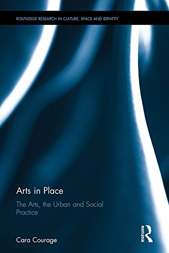 Arts in Place: The Arts, the Urban and Social Practice (Routledge Research in Culture, Space and Identity)