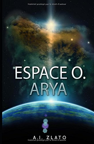 Espace O. Arya: Une histoire de science fiction (French Edition) PDF