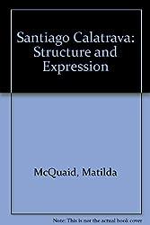 Santiago Calatrava: Structure and Expression