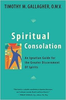 Book Spiritual Consolation: An Ignatian Guide for Greater Discernment of Spirits