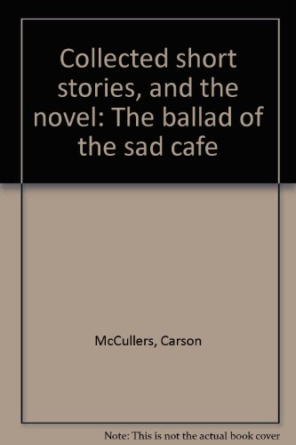 Collected short stories, and the novel: The ballad of the sad cafe