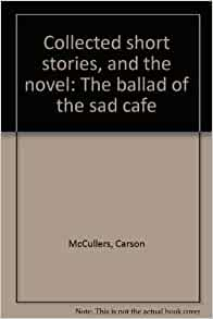 The Ballad of the Sad Cafe : And Other Stories