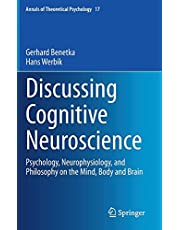 Discussing Cognitive Neuroscience: Psychology, Neurophysiology, and Philosophy on the Mind, Body and Brain: 17