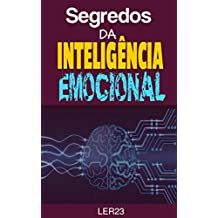 Segredos da Inteligencia Emocional: Ebook Inédito Revele os Segredos da Inteligencia Emocional (Saude Mental Livro 2)