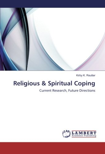 Religious & Spiritual Coping: Current Research, Future Directions