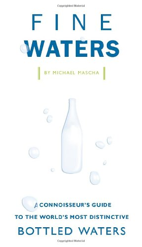 Fine Waters: A Connoisseur's Guide to the World's Most Distinctive Bottled Waters]()
