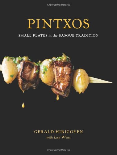 Pintxos: Small Plates in the Basque Tradition by Gerald Hirigoyen, Lisa Weiss