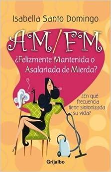 Book AM/FM: Felizmente Mantenida O Asalariada de Mierda? (Spanish Edition)