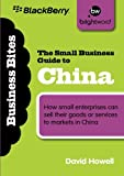 The Small Business Guide to China: How small enterprises can sell their goods or services to markets in China (Business Bitesize)