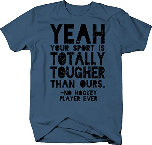 Your Sport is Tougher Than Ours Said No Hockey Player Ever Funny Tshirt XL Denim Blue