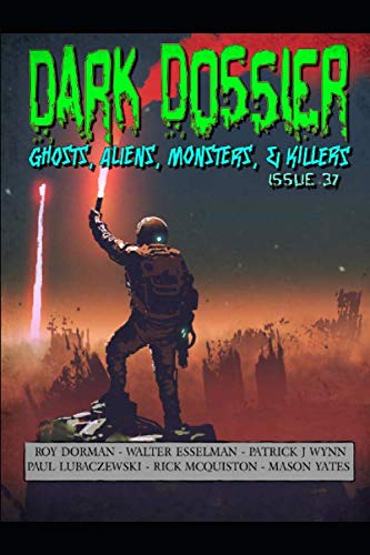Dark Dossier #37: The Magazine of Ghosts, Aliens, Monsters, & Killers