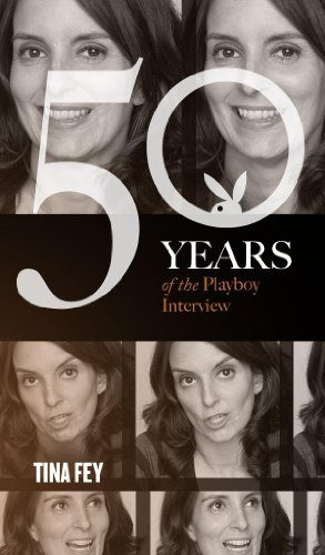 Tina Fey: The Playboy Interview (Singles Classic) (50 Years of the Playboy Interview)