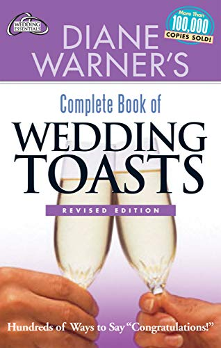 (Diane Warner's Complete Book of Wedding Toasts, Revised Edition: Hundreds of Ways to Say Congratulations! (Wedding Essentials))