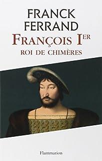 François 1er : roi de chimères, Ferrand, Franck