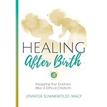 Healing After Birth: Navigating Your Emotions After A Difficult Childbirth