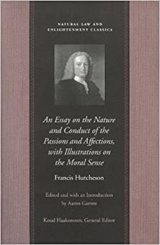 an essay on the nature and conduct of the passions and affections    an essay on the nature and conduct of the passions and affections    illustrations on the moral sense  natural law and enlightenment classics