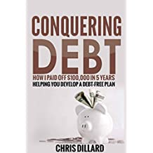 Conquering Debt: How I Paid Off $100,000 in 5 Years: Helping You Develop a Debt-Free Plan