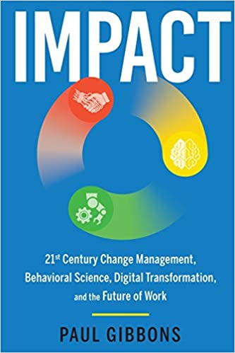 Impact: 21st-century Change Management, Behavioral Science, Digital Transformation, and the Future of Work