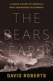 The Bears Ears: A Human History of America's Most Endangered Wilder