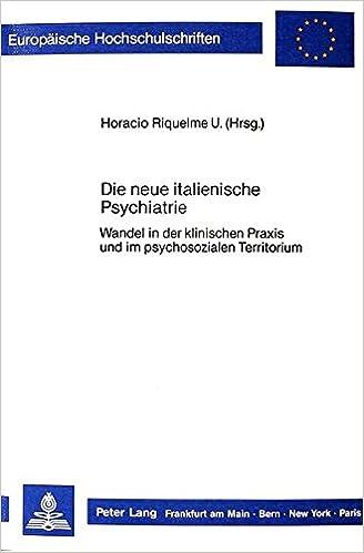 Book Die Neue Italienische Psychiatrie: Wandel in Der Klinischen Praxis Und Im Psychosozialen Territorium (Europaeische Hochschulschriften / European University Studie)