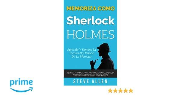 Memoriza como Sherlock Holmes - Aprende la técnica del palacio de la memoria: Técnica probada para memorizar cualquier cosa.
