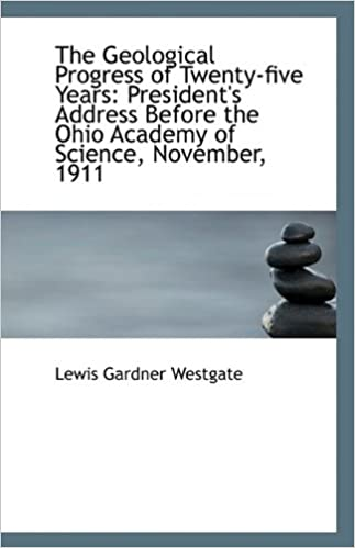 Book The Geological Progress of Twenty-five Years: President's Address Before the Ohio Academy of Science