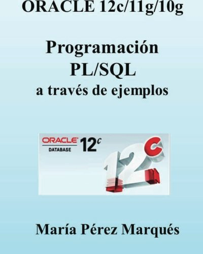 ORACLE 12c/11g/10g. Programación PL/SQL a través de ejemplos Tapa blanda – 16 dic 2013 Maria Perez Marques Createspace Independent Pub 1494488817 Databases - General