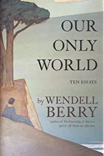 what are people for essays wendell berry amazon our only world ten essays