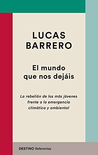 El mundo que nos dejáis: La rebelión de los más jóvenes frente a la emergencia climática y ambiental (REFERENTES) por Lucas Barrero