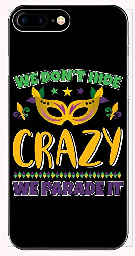 We Don't Hide Crazy we Parade it Mardi gras Gift idea - Phone Case for iPhone 6+, 6S+, 7+, 8+ ()